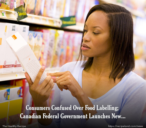 Consumers Confused Over Food Labelling; Canadian Federal Government Launches New Education Program