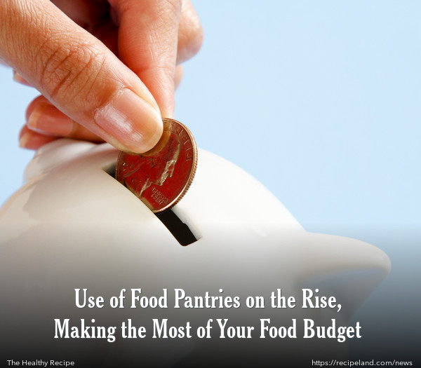 Use of Food Pantries on the Rise, Making the Most of Your Food Budget