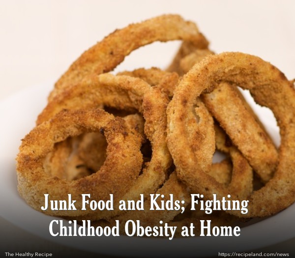 Junk Food and Kids; Fighting Childhood Obesity at Home