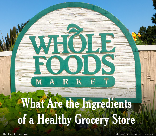 What Are the Ingredients of a Healthy Grocery Store