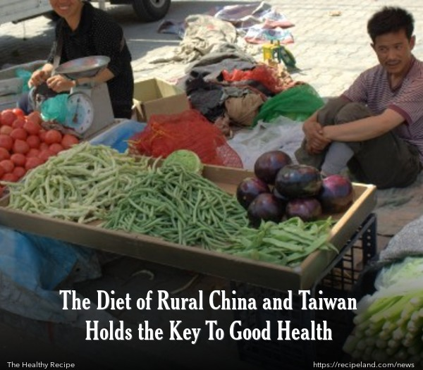 The Diet of Rural China and Taiwan Holds the Key To Good Health