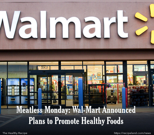 Meatless Monday: Wal-Mart Announced Plans to Promote Healthy Foods