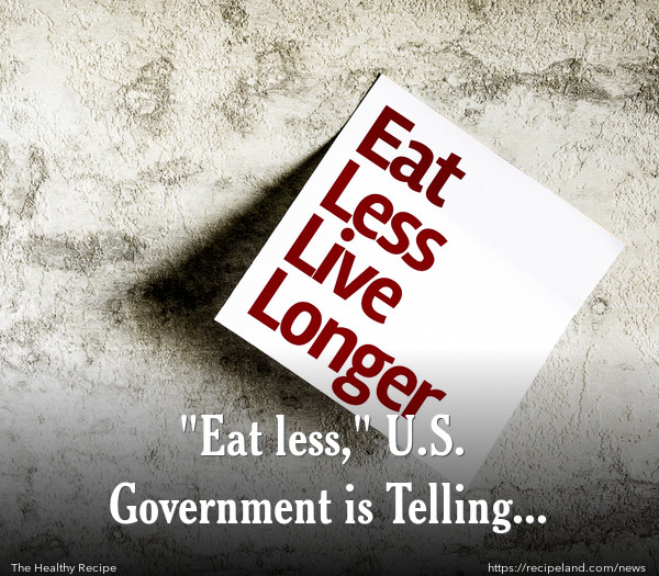 """Eat less,"" U.S. Government is Telling Americans."