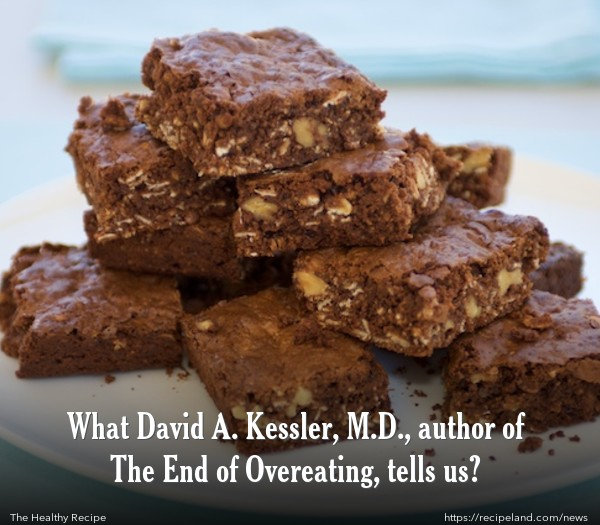 What David A. Kessler, M.D., author of The End of Overeating, tells us?