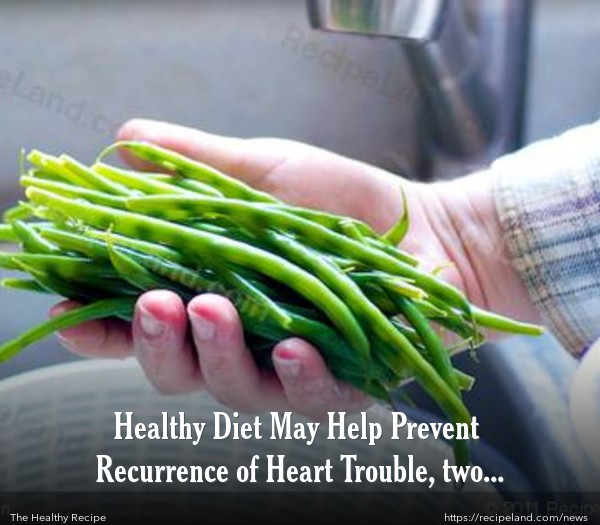 Healthy Diet May Help Prevent Recurrence of Heart Trouble, two studies show