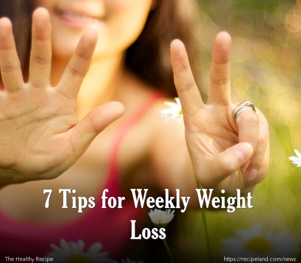 7 Tips for Weekly Weight Loss