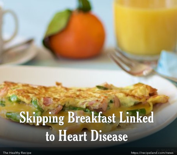 Skipping Breakfast Linked to Heart Disease