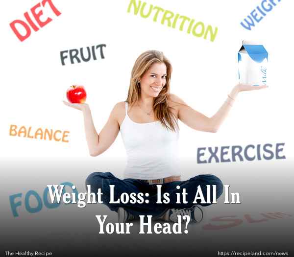 Weight Loss: Is it All In Your Head?