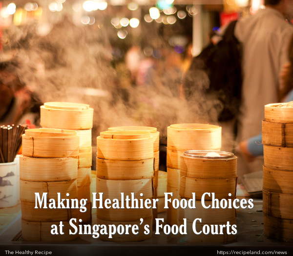 Making Healthier Food Choices at Singapore's Food Courts