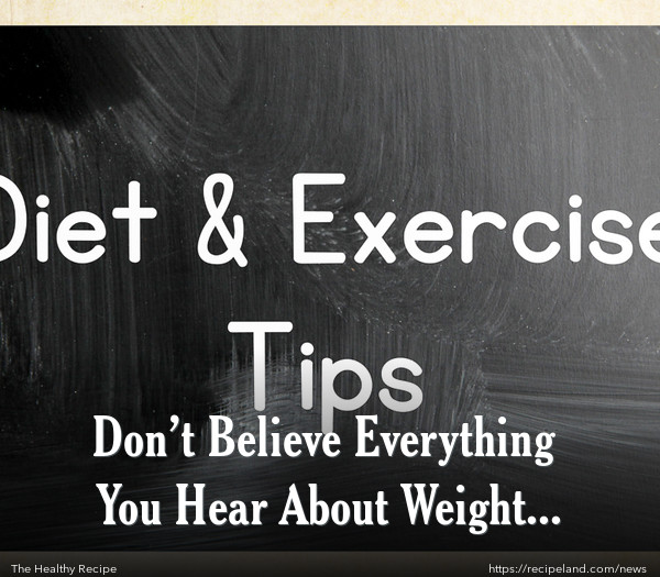 Don't Believe Everything You Hear About Weight Loss!