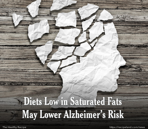 Diets Low in Saturated Fats May Lower Alzheimer's Risk