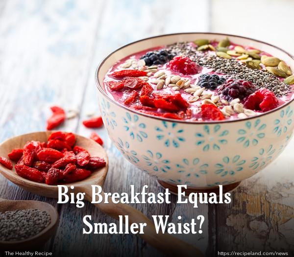 Big Breakfast Equals Smaller Waist?