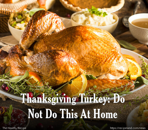 Thanksgiving Turkey: Do Not Do This At Home