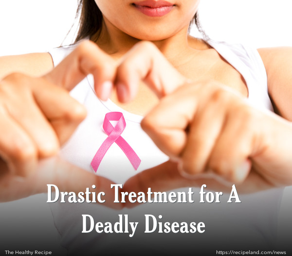 Drastic Treatment for A Deadly Disease