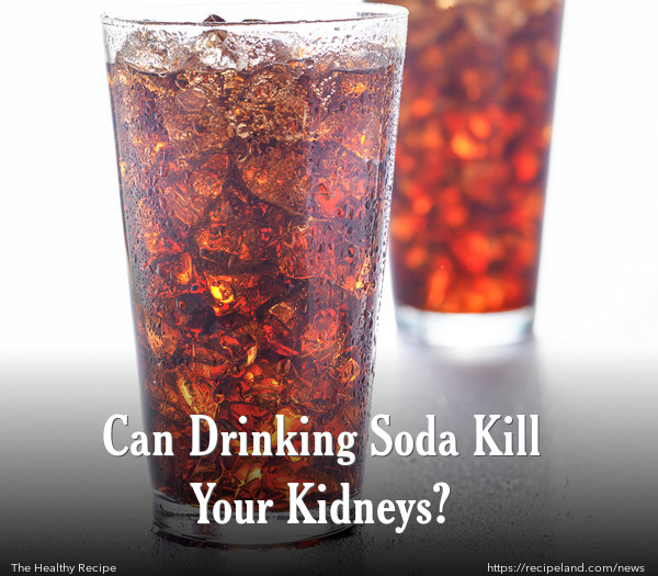 Can Drinking Soda Kill Your Kidneys?
