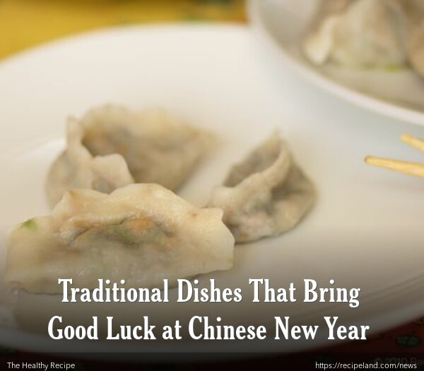 Traditional Dishes That Bring Good Luck at Chinese New Year