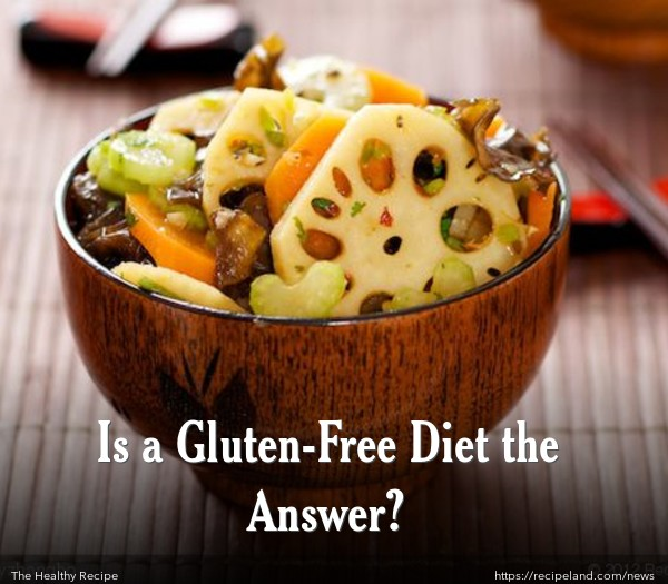 Is a Gluten-Free Diet the Answer?