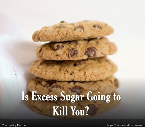 Is Excess Sugar Going to Kill You?