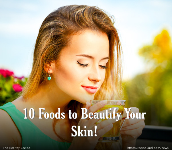 10 Foods to Beautify Your Skin!