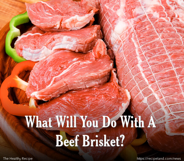 What Will You Do With A Beef Brisket?