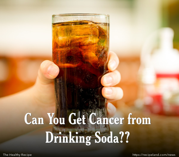 Can You Get Cancer from Drinking Soda??