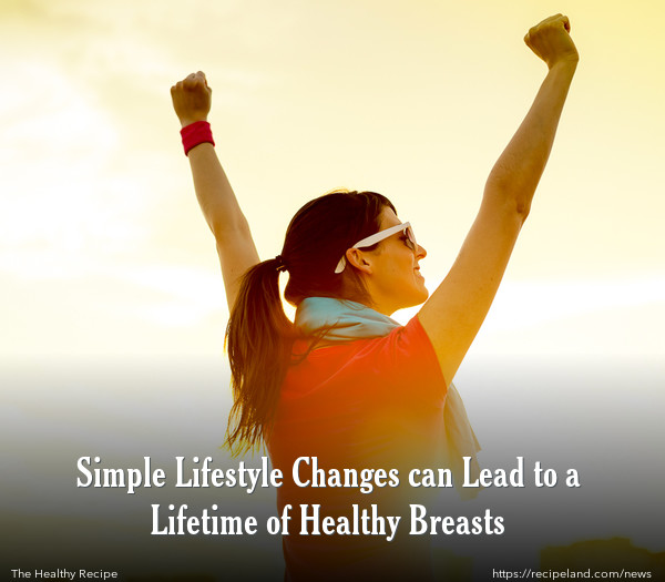 Simple Lifestyle Changes can Lead to a Lifetime of Healthy Breasts