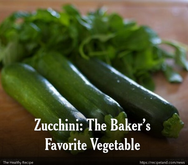 Zucchini: The Baker's Favorite Vegetable