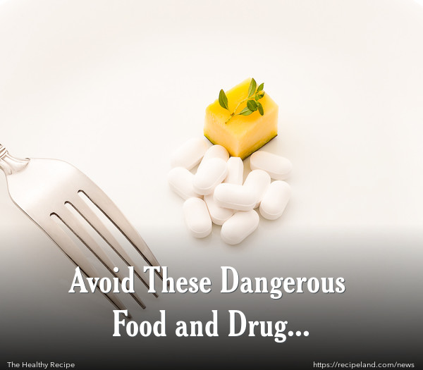 Avoid These Dangerous Food and Drug Interactions?