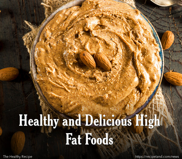 Healthy and Delicious High Fat Foods