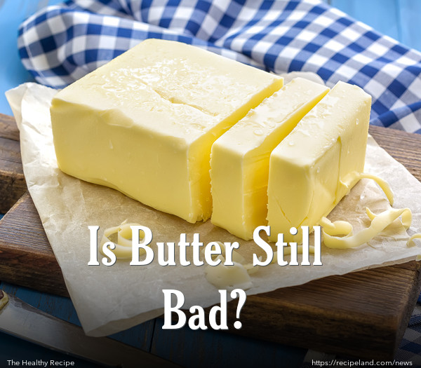 Is Butter Still Bad?
