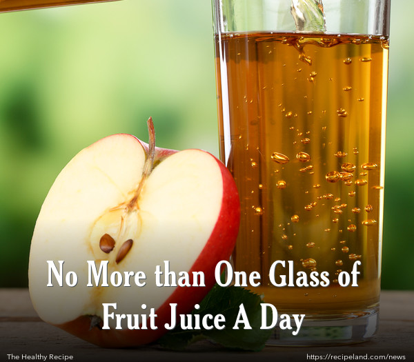 No More than One Glass of Fruit Juice A Day