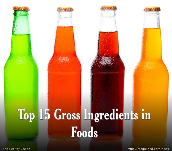 Top 15 Gross Ingredients in Foods