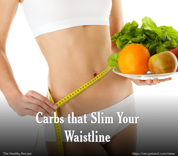 Carbs that Slim Your Waistline