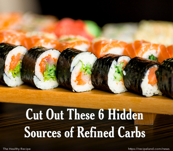 Cut Out These 6 Hidden Sources of Refined Carbs
