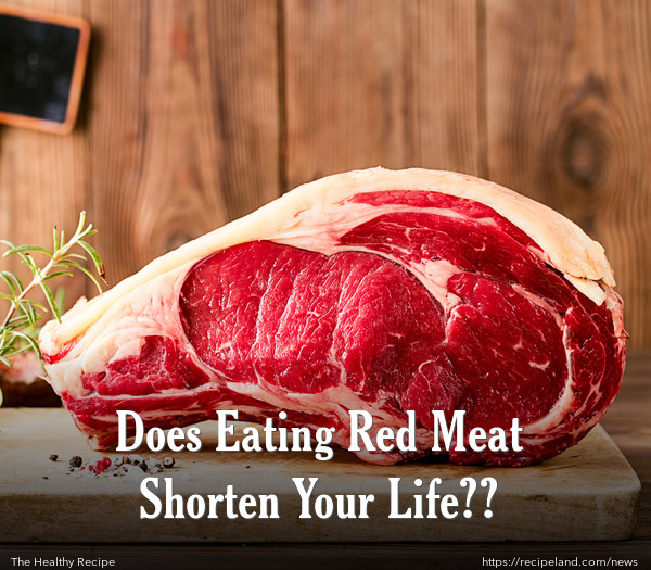 Does Eating Red Meat Shorten Your Life??