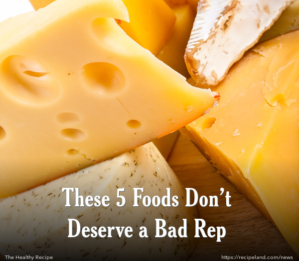 These 5 Foods Don't Deserve a Bad Rep