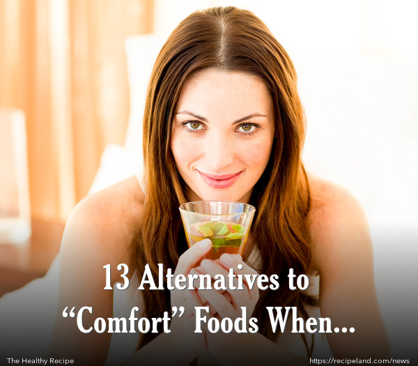 "13 Alternatives to ""Comfort"" Foods When Stressed?"