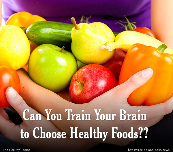 Can You Train Your Brain to Choose Healthy Foods??