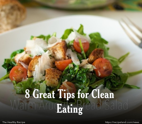 8 Great Tips for Clean Eating