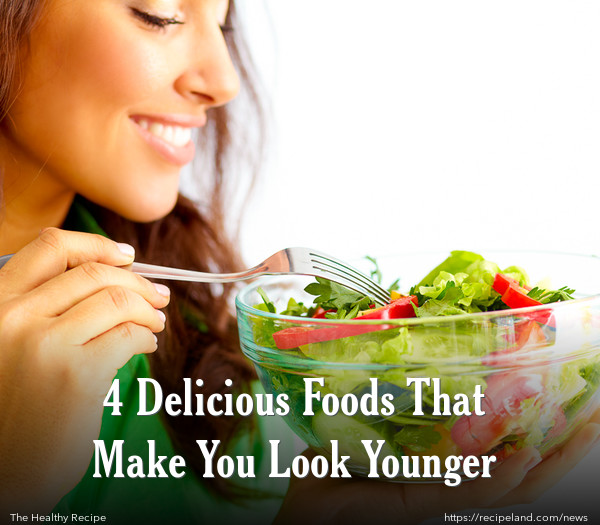 4 Delicious Foods That Make You Look Younger