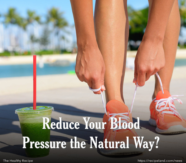 Reduce Your Blood Pressure the Natural Way?