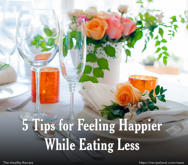 5 Tips for Feeling Happier While Eating Less