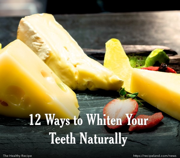 12 Ways to Whiten Your Teeth Naturally