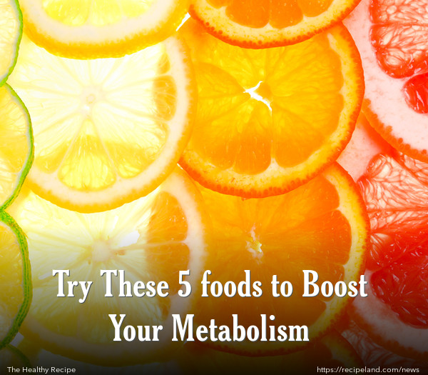 Try These 5 foods to Boost Your Metabolism