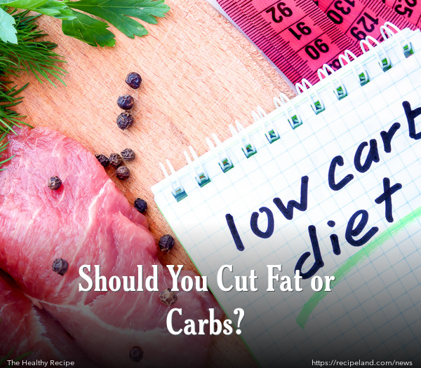 Should You Cut Fat or Carbs?