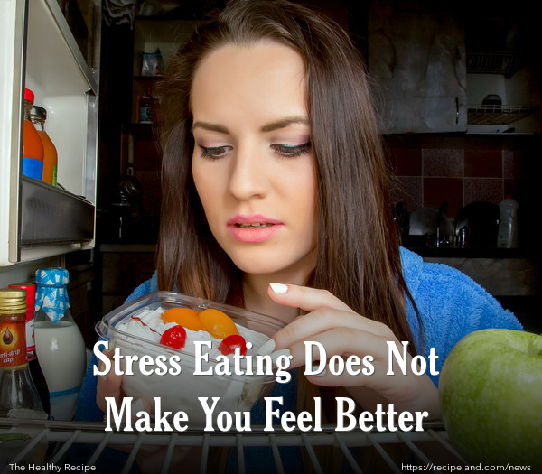 Stress Eating Does Not Make You Feel Better