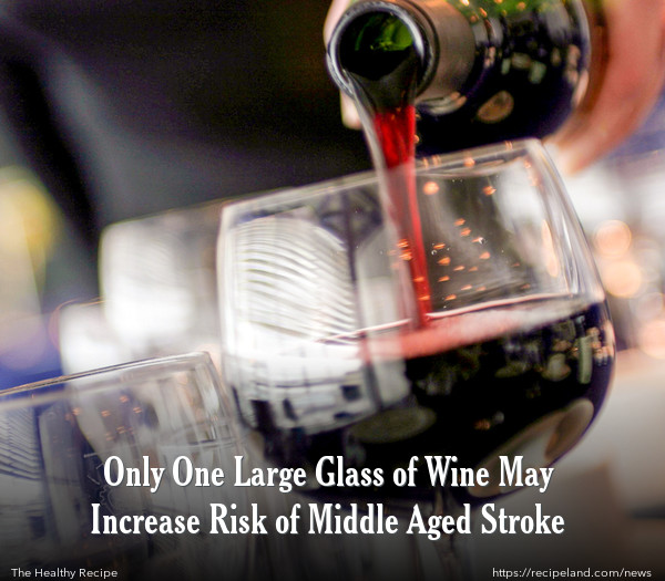 Only One Large Glass of Wine May Increase Risk of Middle Aged Stroke