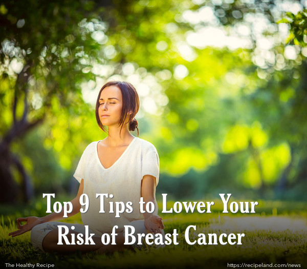 Top 9 Tips to Lower Your Risk of Breast Cancer