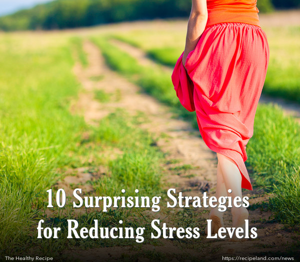10 Surprising Strategies for Reducing Stress Levels