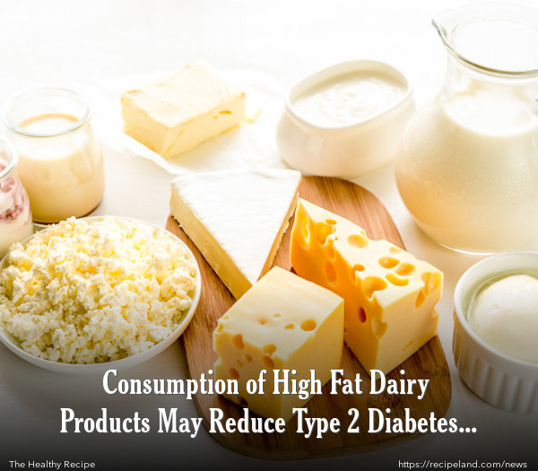 Consumption of High Fat Dairy Products May Reduce Type 2 Diabetes Risk